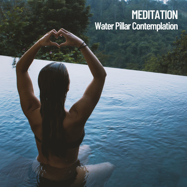 Meditation: Water Pillar Contemplation