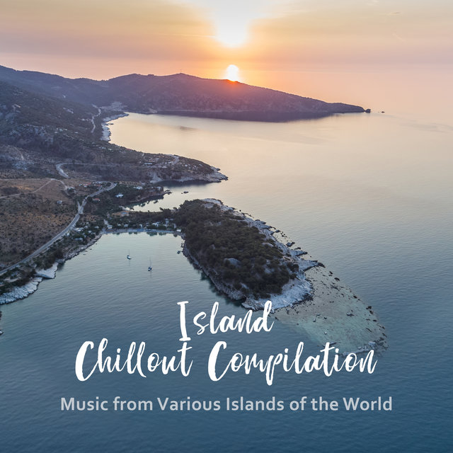Island Chillout Compilation: Music from Various Islands of the World