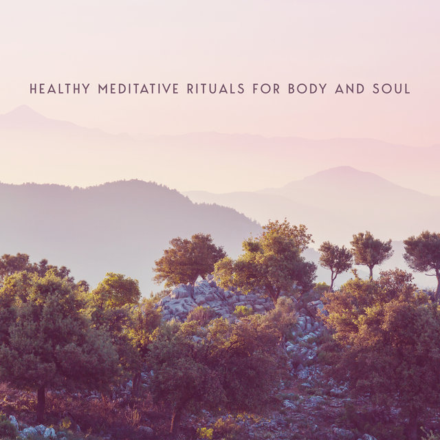 Healthy Meditative Rituals for Body and Soul