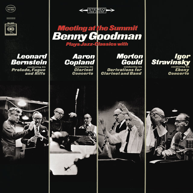Meeting at the Summit: Benny Goodman Plays Jazz-Classics with Leonard Bernstein, Aaron Copland, Morton Gould & Igor Stravinsky