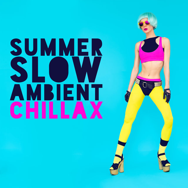 Summer Slow Ambient  Chillax