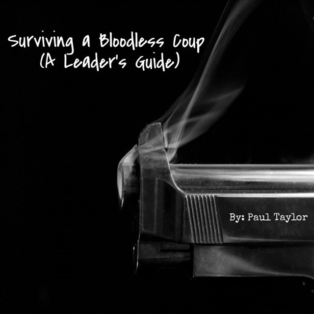 Surviving a Bloodless Coup: A Leader's Guide