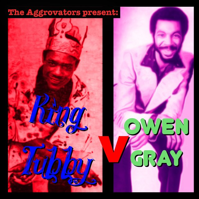The Aggrovators Present: King Tubby V Owen Gray