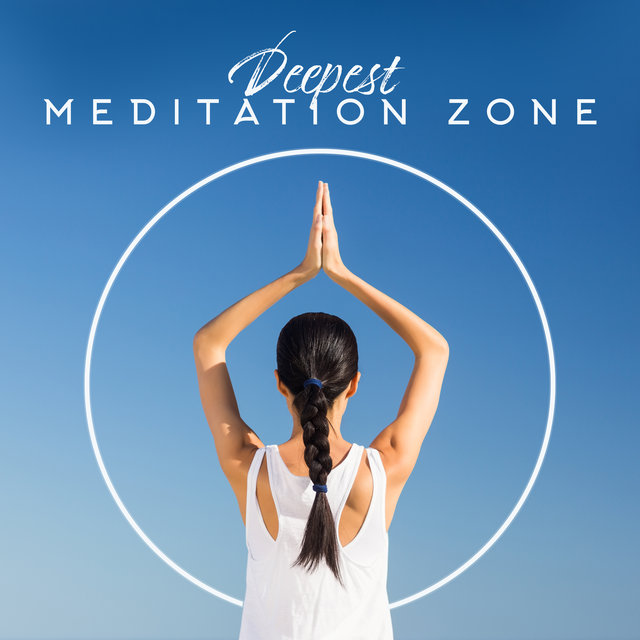 Deepest Meditation Zone: Good Energy, Deep Meditation, Yoga Music, Calm Mind, Tortal Relaxation, Chakra, Kundalini