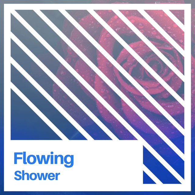 # Flowing Shower