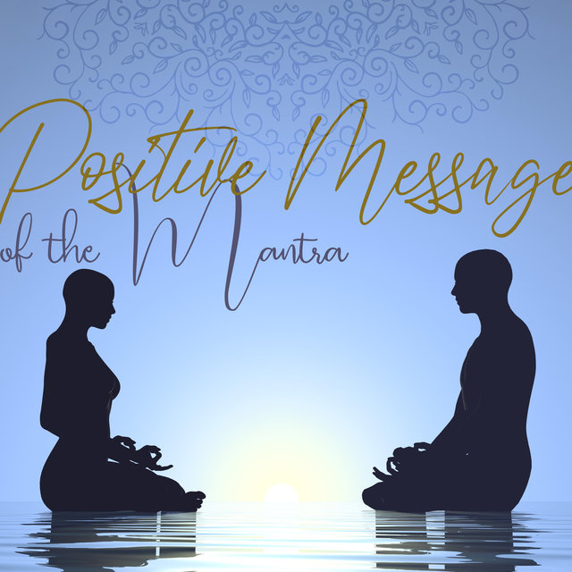 Positive Message of the Mantra - Ambient Healing Therapy, Meditation for Your Soul, Fresh Feeling, Feel Better with Amazing New Age Music, Clear Your Mind, Peace & Harmony