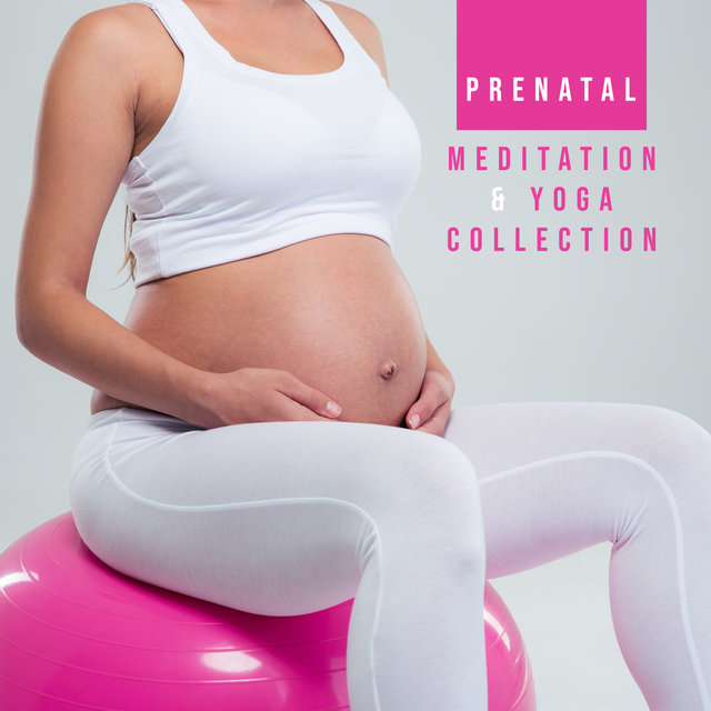 Prenatal Meditation & Yoga Collection: 15 Tracks for Meditation Practices and Yoga Exercises for Pregnant Women