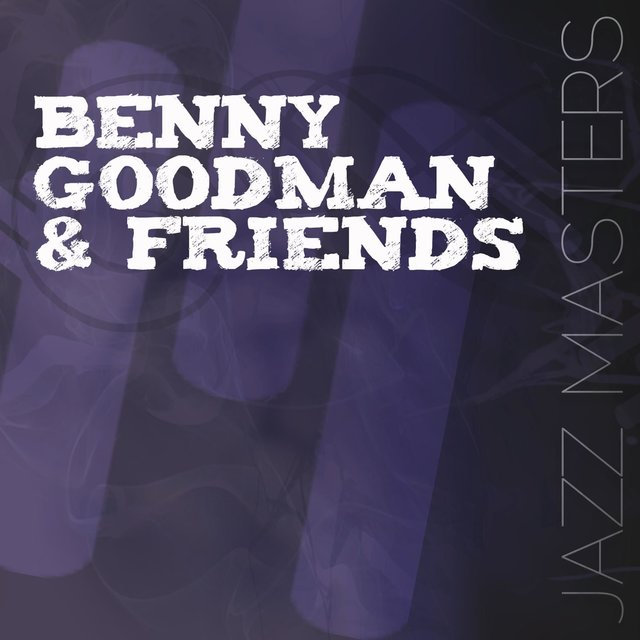 Jazz Masters - Benny Goodman & Friends