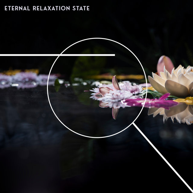 Eternal Relaxation State – Slow and Deep Chillout Music for Total Rest
