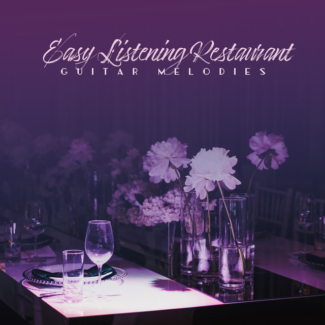 Easy Listening Restaurant Guitar Melodies