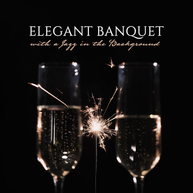 Elegant Banquet with a Jazz in the Background: 2019 Smooth Jazz Music Perfect for All Kinds of Elegant Parties in Luxury Places