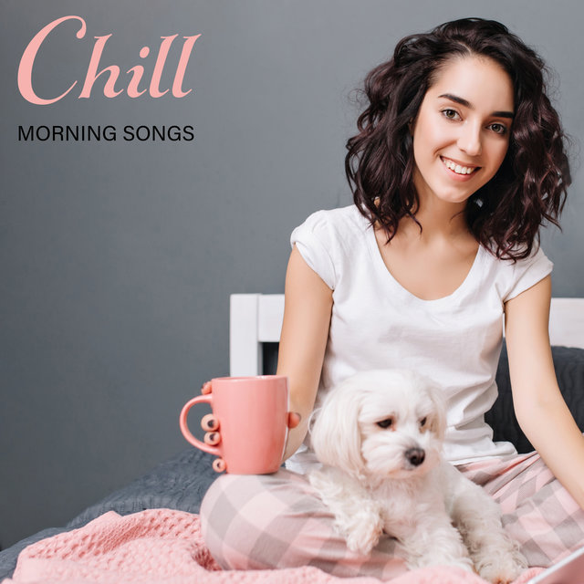 Chill Morning Songs – Chillout, Good Morning, Calm Place, Cafe Sounds, Lounge