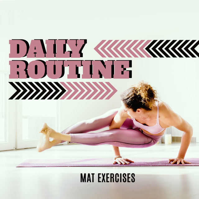Daily Routine Mat Exercises - Collection of 15 Best Chillout Hits Perfect for Your Pilates, Fitness & Stretching Workout Session