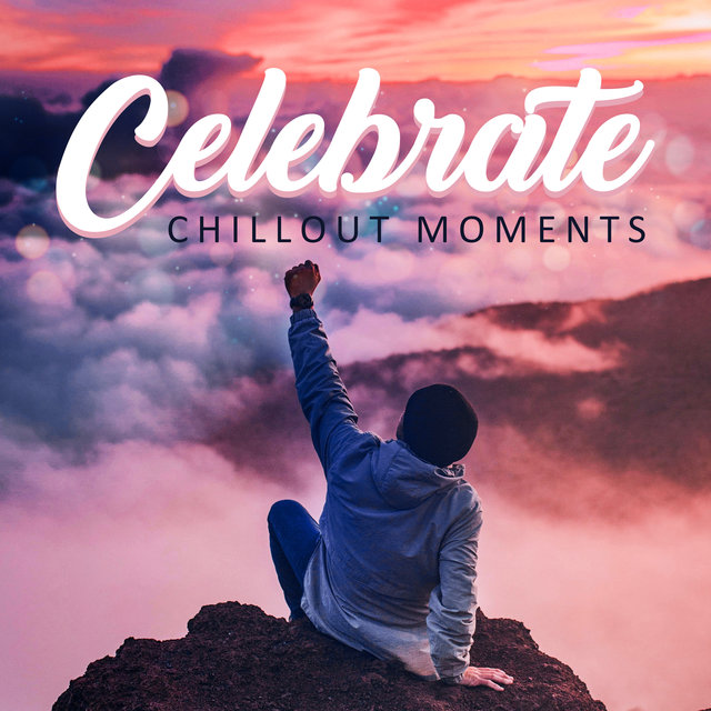Celebrate Chillout Moments: Deep Chillout Relaxation, Good Vibes & Beats, Chillout Lounge House