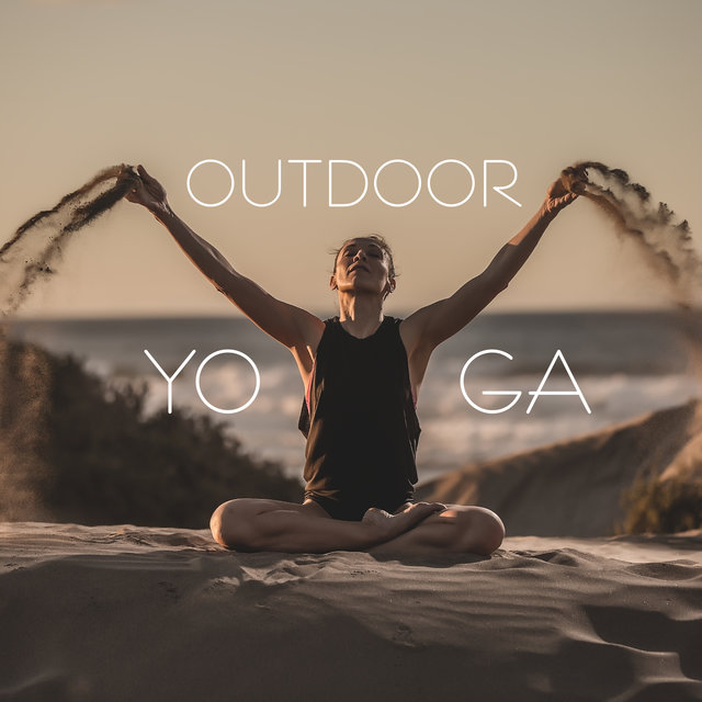 Outdoor Yoga - Calm Sounds of Nature Great for Morning Meditation and Stretching Training, Active Relaxation, Spirit of Harmony, Body, Mind & Soul