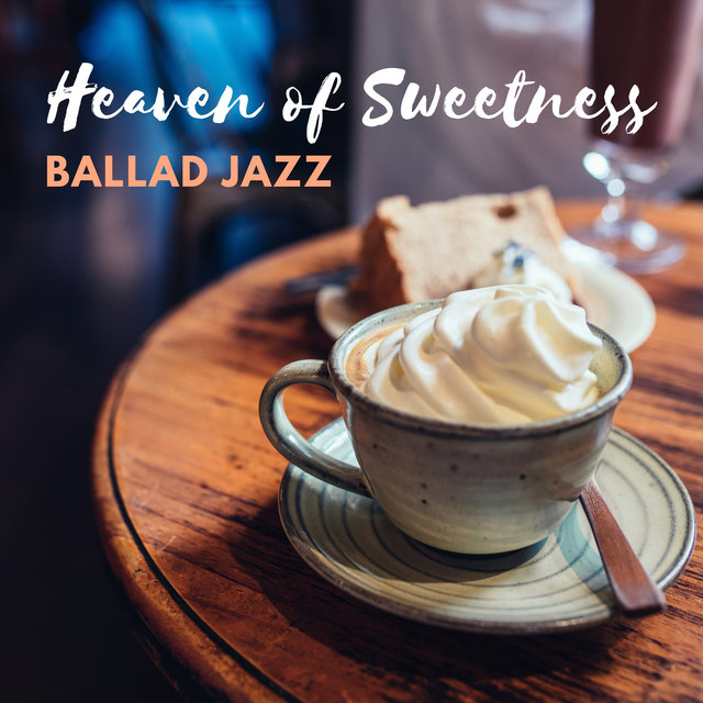 Heaven of Sweetness – Mellow Coffeeshop & Café Ballad Jazz Music, Drink Coffee and Listen to Smoky Soothing Jazz