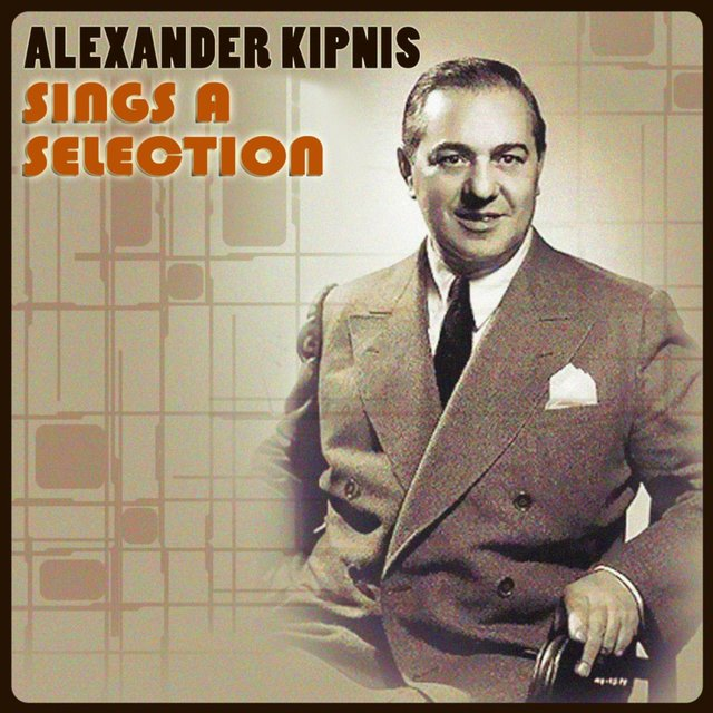 Alexander Kipnis Sings a Selection