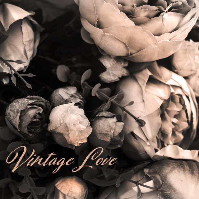 Vintage Love - Passionate Melodies for Sweet Moments, Valentine, Romantic Time