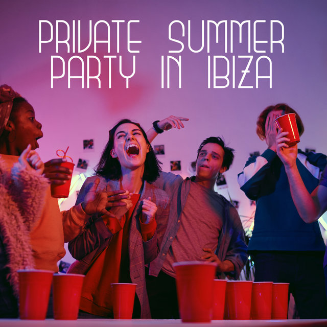 Private Summer Party in Ibiza – Party Chill Out, Bar Lounge Music, Amazing Fun, Sexy Chillout, Positive Vibrations, Summertime