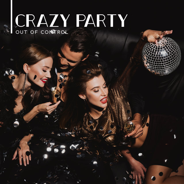 Crazy Party Out of Control - Collection of 15 Chillout Songs Created Especially to Have Fun, Ambient Lounge, Unlimited Drinks and Cocktails, Deep Vibes, Night Bar, Places and Faces