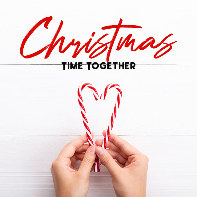 Christmas Time Together - Traditional Music and Beautiful Songs for Family