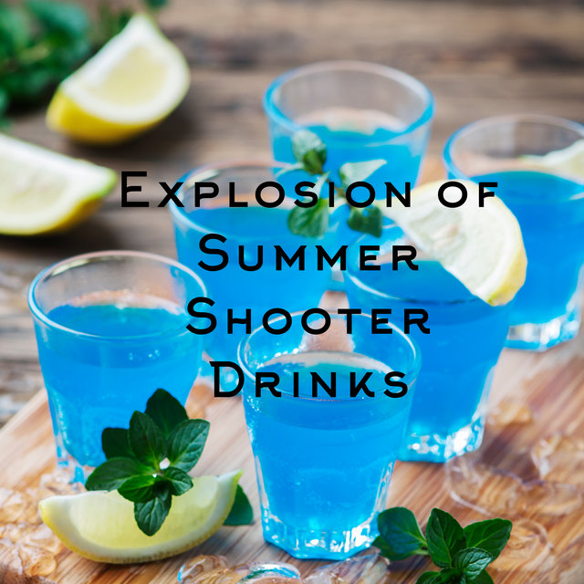 Explosion of Summer Shooter Drinks – Total Chillout Vibes, Bar Lounge Music, Relaxing Music Under the Blue Sky, Night Music, Chill Out 2020
