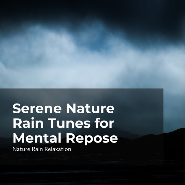 Serene Nature Rain Tunes for Mental Repose