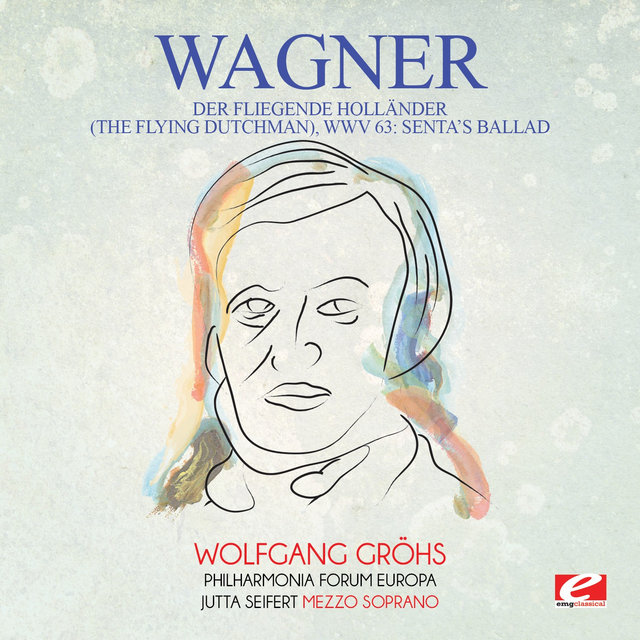 Wagner: Der Fliegende Holländer (The Flying Dutchman), WWV 63: Senta's Ballad [Digitally Remastered]