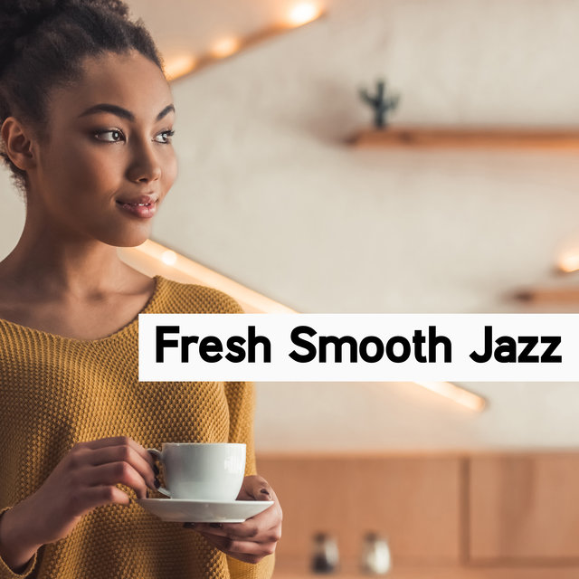 Fresh Smooth Jazz (Restaurant & Cafe Relaxing Sounds)