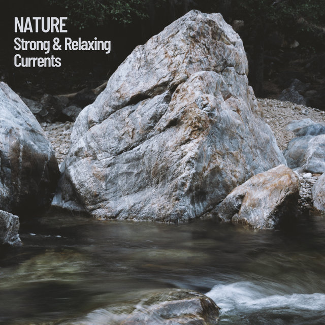 Nature: Strong & Relaxing Currents