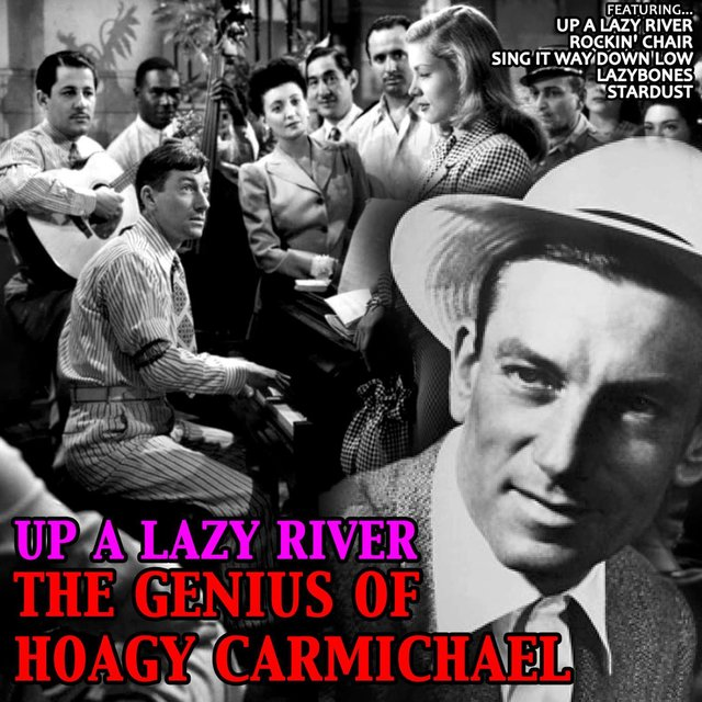 Up a Lazy River: The Genius of Hoagy Carmichael