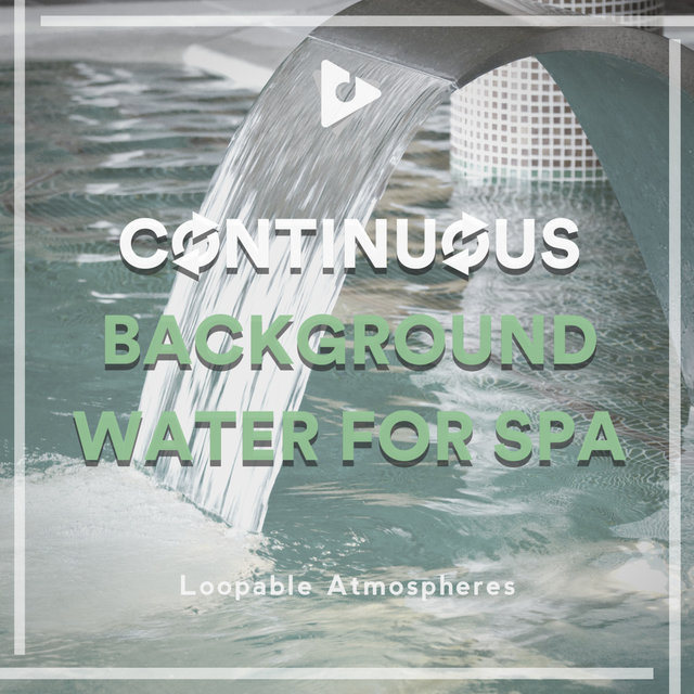 Continuous Background Water for Spa