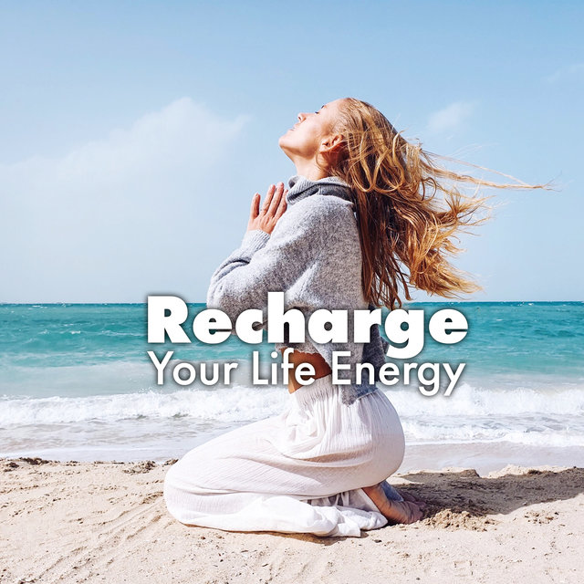 Recharge Your Life Energy - Breathe Deeply, Meditate or Practice Yoga to Relax Your Body and Mind, Serenity and Balance, Reflections, Music for Mind, Chakras Energy