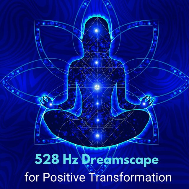 528 Hz Dreamscape for Positive Transformation: Raise Positive Vibrations & Healing Music