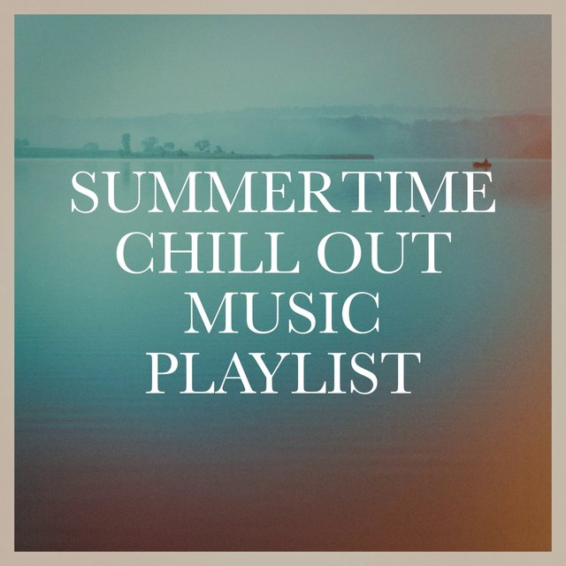 Summertime Chill Out Music Playlist