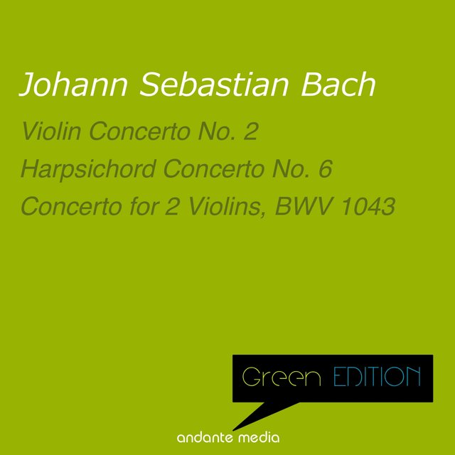Green Edition - Bach: Violin Concerto No. 2 & Harpsichord Concerto No. 6, BWV 1057