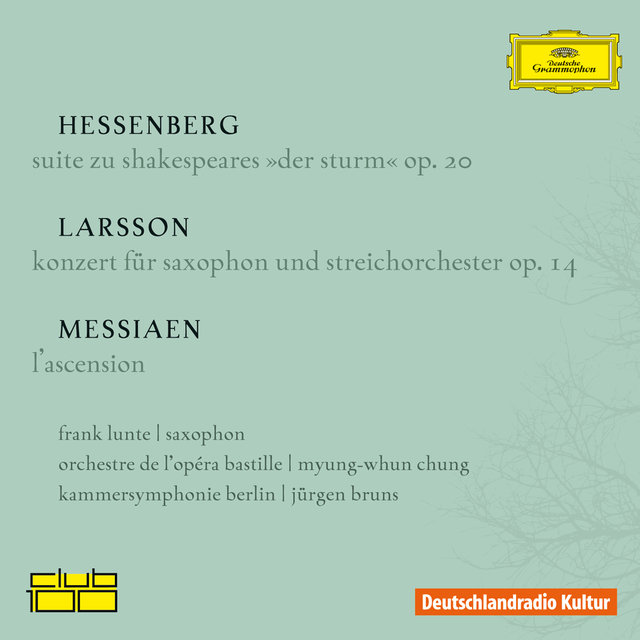 Messiaen, Larsson, Hessenberg (Club 100) : L' ascension / Konzert für Saxophon / Suite