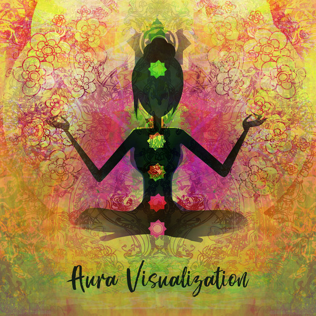 Aura Visualization: Opening Layers of Chakras