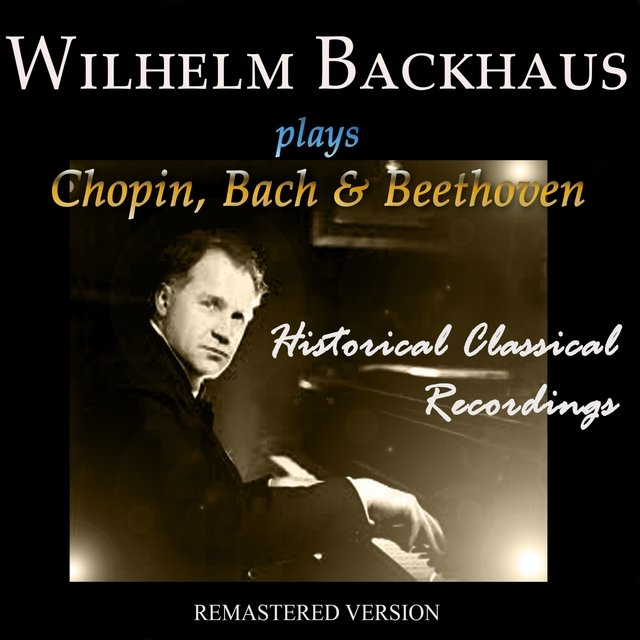Wilhelm Backhaus Plays Chopin, Bach & Beethoven