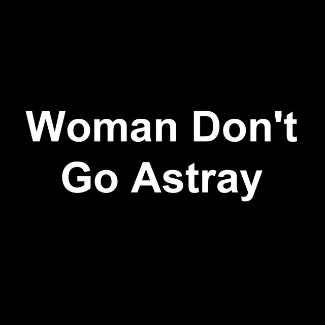 Woman Don't Go Astray
