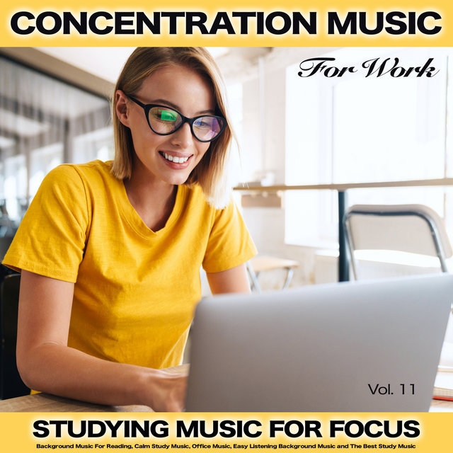 Concentration Music For Work: Studying Music for Focus, Background Music For Reading, Calm Study Music, Office Music, Easy Listening Background Music and The Best Study Music, Vol. 11
