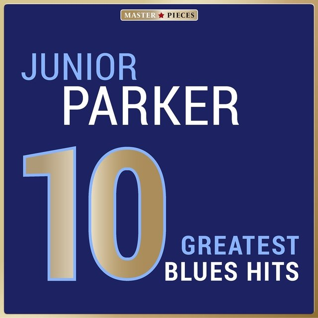 Masterpieces Presents Junior Parker: 10 Greatest Blues Hits
