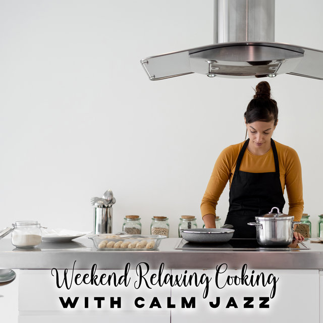 Weekend Relaxing Cooking with Calm Jazz