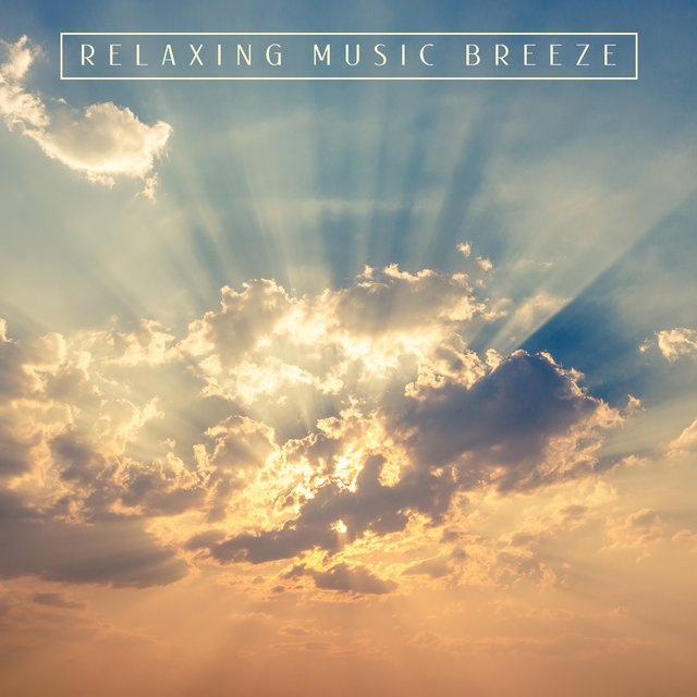 Relaxing Music Breeze – Collection of Amazing Natural Melodies for Total Rest After a Hard Day
