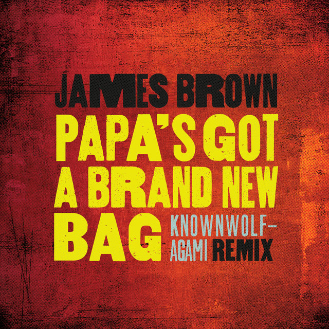 Papa's Got A Brand New Bag (knownwolf - Agami Remix)