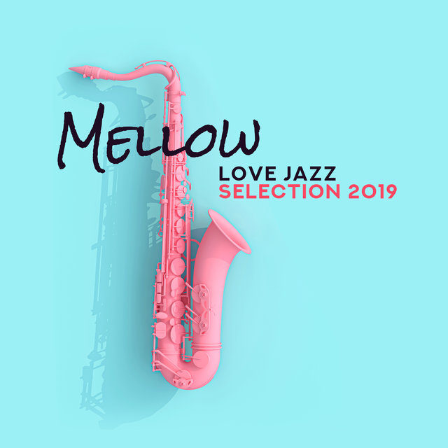 Mellow Love Jazz Selection 2019: Romantic Compilation of Smooth Jazz Music Created for Couple's Evening Date in Elegant Restaurant & Intimate Moments at Home, Swing Vintage Piano Melodies