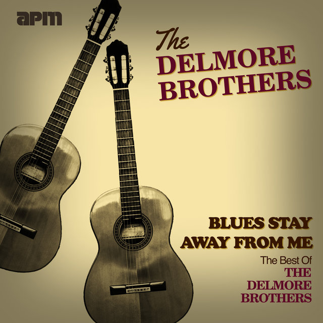 Blues Stay Away From Me - The Best Of The Delmore Brothers
