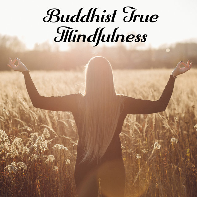 Buddhist True Mindfulness - Spiritual Meditation, Inner Bliss, Chakra Cleansing and Balancing, Zen Relaxation, Connection with Buddha, Healing Energy, Best Buddhist Tracks