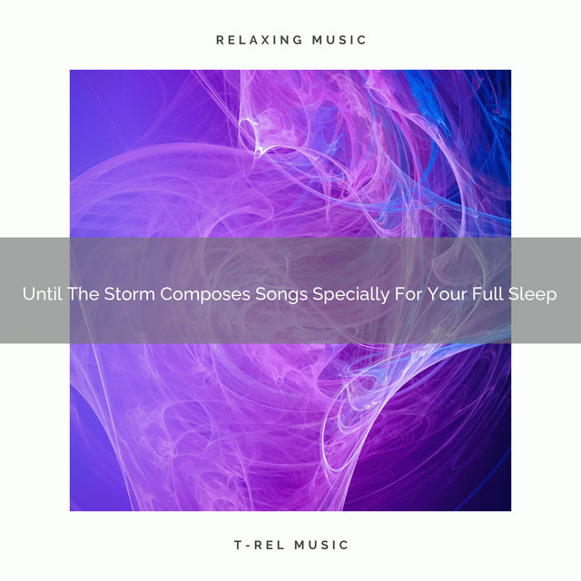 2020 Best: Until The Storm Composes Songs Specially For Your Full Sleep