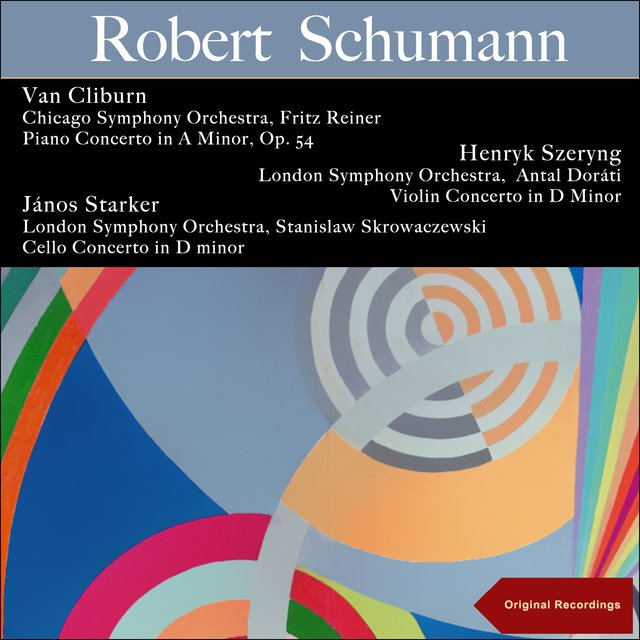 Schumann: Piano Concerto in a Minor, Op. 54 - Violin Concerto in D Minor - Cello Concerto in D Minor